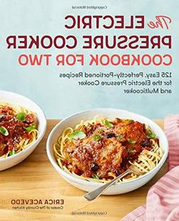 The Electric Pressure Cooker Cookbook for Two: 125 Easy, Per