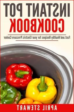 Instant Pot Cookbook: Fast and Healthy Recipes for your Elec