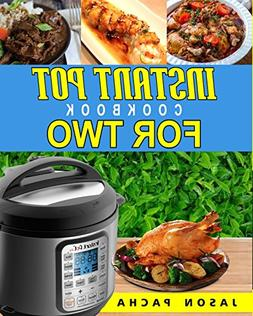 Instant Pot Cookbook For Two: 101 Amazingly Fast, Simple & F