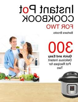 Instant Pot Cookbook For Two: 300 Quick And Easy Delicious I