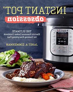 Instant Pot® Obsession: The Ultimate Electric Pressure Cook