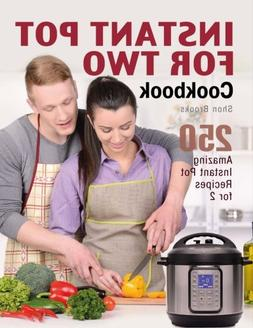 Instant Pot for Two Cookbook: 250 Amazing Instant Pot Recipe