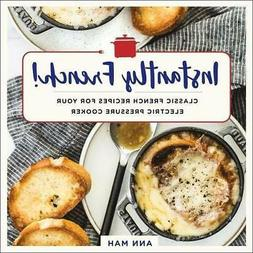 Instantly French!: Classic French Recipes for Your Electric