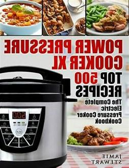 Power Pressure Cooker XL Top 500 Recipes: The Complete Elect